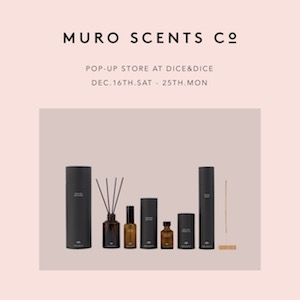 MURO SCENTS POP-UP STORE AT DICE&DICE DEC.16TH.SAT - 25TH.MON